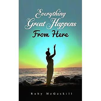 Everything Great Happens from Here by McGaskill & Ruby D.