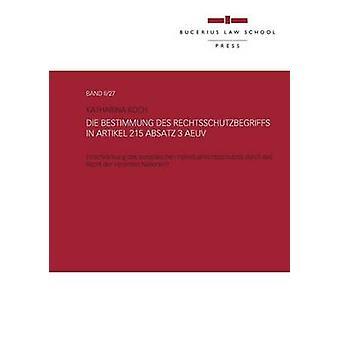 Die Bestimmung des Rechtsschutzbegriffs in Artikel 215 Absatz 3 AEUVEinschrnkung des europischen Individualrechtsschutzes durch das Recht der Vereinten Nationen by Koch & Katharina