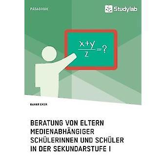 Beratung von Eltern medienabhngiger Schlerinnen und Schler in der Sekundarstufe I by Eker & Bahar
