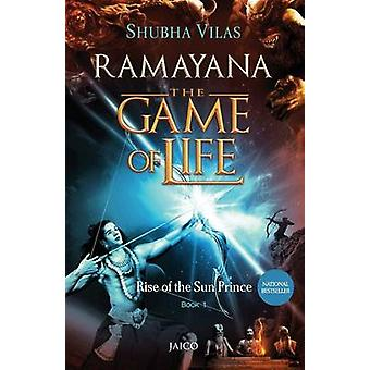 Ramayana The Game of Life  Book 1  Rise of the Sun Prince by Vilas & Shubha