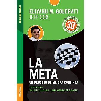 La Meta  Edicin 30 Aniversario Un proceso de mejora continua by Goldratt & Eliyahu M.
