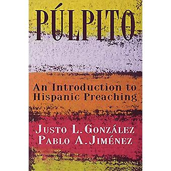 An Introduction to Hispanic Preaching by Justo L. Gonzalez - 97806870