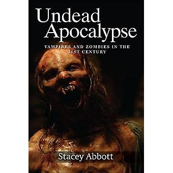 Undead Apocalypse - Vampires and Zombies in the 21st Century by Author