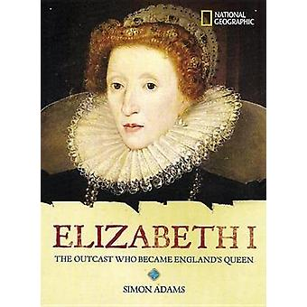 World History Biographies - Elizabeth I - The Outcast Who Became Englan