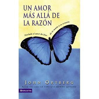 Un Amor Mas Alla de la Razon - Traslade El Amor de Dios de Su Mente a