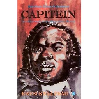 Capitein - A Critical Study of an 18th Century African by Kwesi Kwaa P