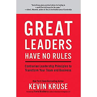 Great Leaders Have No Rules - Contrarian Leadership Principles to Tran