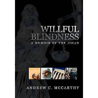 Willful Blindness - A Memoir of the Jihad by Andrew C. McCarthy - 9781
