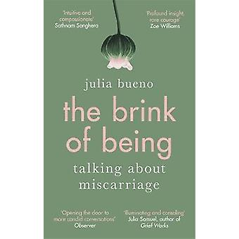 The Brink of Being - Talking About Miscarriage by Julia Bueno - 978034