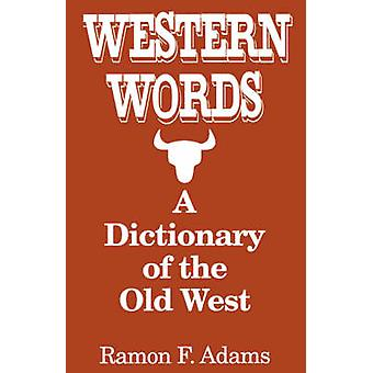 Western Words - A Dictionary of the Old West by Ramon F. Adams - 97807
