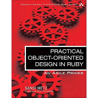 Practical Object Oriented Design in Ruby An Agile Primer by Sandi Metz