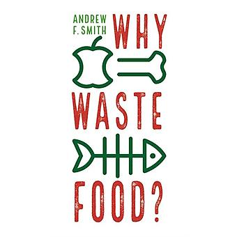 Why Waste Food by Andrew F Smith