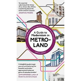 A Guide to Modernism in MetroLand by Joshua Abbott