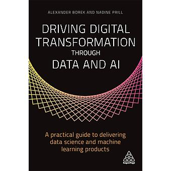 Driving Digital Transformation through Data and AI by Borek & AlexanderPrill & Nadine