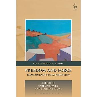 الحرية والقوة - مقالات عن كانط و apos؛s الفلسفة القانونية من قبل ساري كيسيلفس
