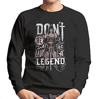Xena Warrior Princess Dont Be A Lady Be A Legend Men's Sweatshirt