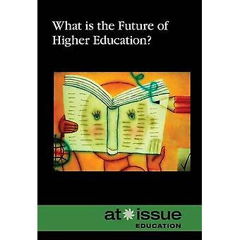 What Is the Future of Higher Education? by Greenhaven Press - 9780737
