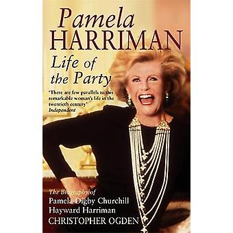 Pamela Harriman - Life Of The Party by Christopher Ogden - 97807515398
