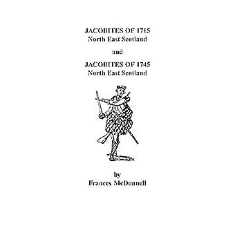 Jacobites of 1715 and 1745. North East Scotland by McDonnell - 978080