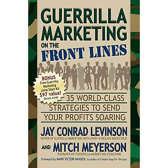 Guerrilla Marketing on the Front Lines - 35 World-Class Strategies to