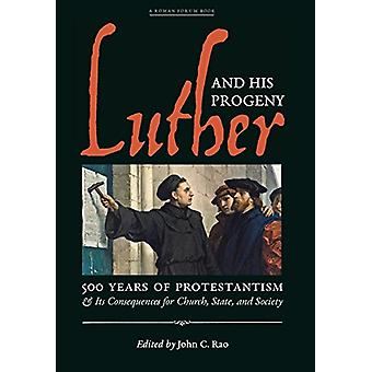 Luther and His Progeny - 500 Years of Protestantism and Its Consequenc