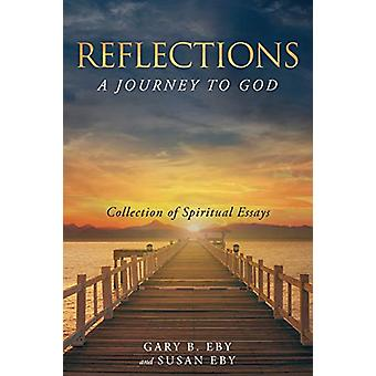 Reflections - A Journey to God by Gary B Eby - 9781635756586 Book