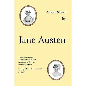 Jane Austen's Lost Novel Its Importance for Understanding the Development of Her Art Edited with an Introduction and Notes by PJ Allen