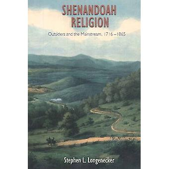 Shenandoah Religion  Outsiders and the Mainstream 17161865 by Stephen L Longenecker
