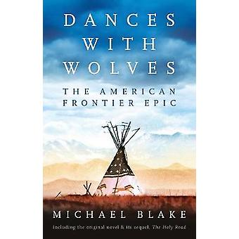 Dances with Wolves The American Frontier Epic including The Holy Road The Complete Epic including The Holy Road