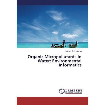 Organic Micropollutants in Water - Environmental Informatics by Sairam