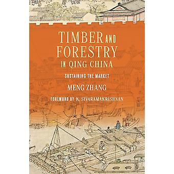 Timber and Forestry in Qing China by Meng Zhang