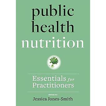 Public Health Nutrition - Essentials for Practitioners
