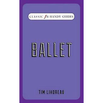 Ballet (Classic FM Handy Guides) by Tim Lihoreau - 9781783960446 Book
