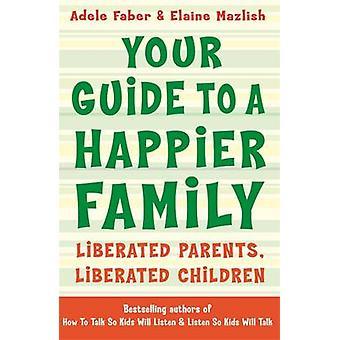 Ihr Leitfaden für eine glücklichere Familie - befreit Eltern - befreiten Childre