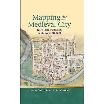 Mappning av den medeltida staden: utrymme, plats och identitet i Chester c.1200 1600 (Religion och kultur under medeltiden)