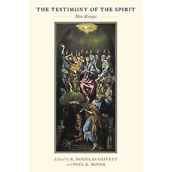 The Testimony of the Spirit - New Essays by R. Douglas Geivett - Paul