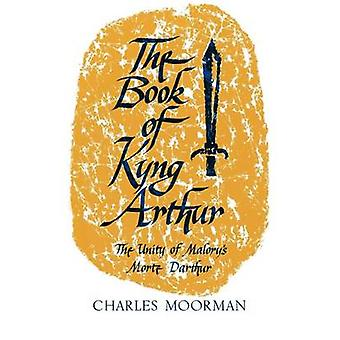 Il libro di Kyng Arthur unità della Malorys Morte Darthur di Moorman & Charles