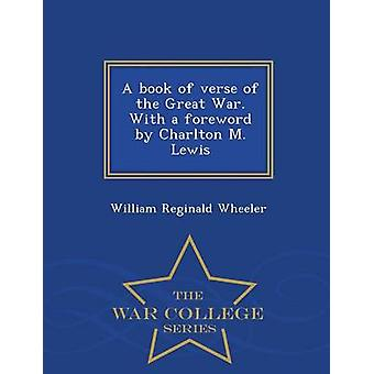 A book of verse of the Great War. With a foreword by Charlton M. Lewis  War College Series by Wheeler & William Reginald