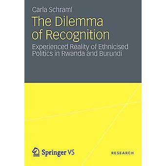 Das Dilemma der Anerkennung erlebte Realität der ethnisch Politik in Ruanda und Burundi von Schraml & Carla