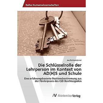 Die Schlsselrolle der Lehrperson im Kontext von ADHS und Schule by Rottensteiner Jan