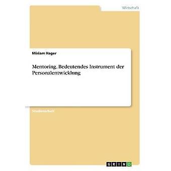 Mentoring. Bedeutendes Instrument der Personalentwicklung by Hager & Miriam