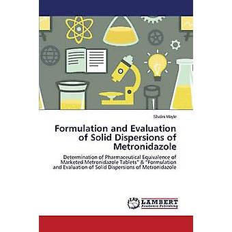 Formulation and Evaluation of Solid Dispersions of Metronidazole by Mayle Shalini