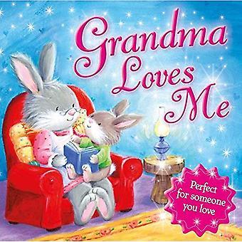Grandma Loves Me: Perfect for Someone You Love! [Board book]