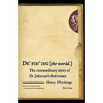 Defining the World - The Extraordinary Story of Dr Johnson's Dictionar
