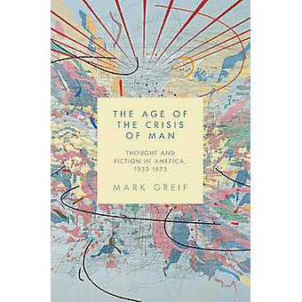 The Age of the Crisis of Man - Thought and Fiction in America - 1933-1