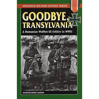 Goodbye - Transylvania - A Romanian Waffen Ss Soldier in WWII by Sigmu