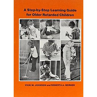 A Step-by-Step Learning Guide for Older Retarded Children by Vicki M.