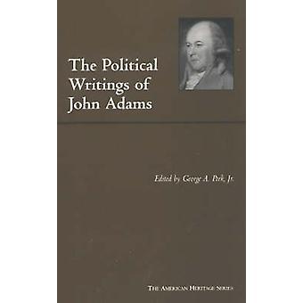 The Political Writings of John Adams by John Adams - George A. Peek -