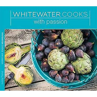 Whitewater Cooks with Passion by Shelley Adams - 9780981142425 Book