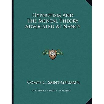 Hypnotism and the Mental Theory Advocated at Nancy by Comte C Saint-G
